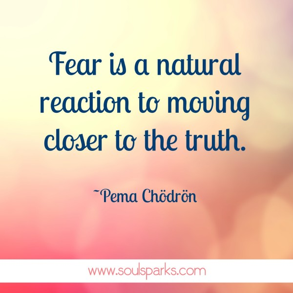 fear moving closer to truth
