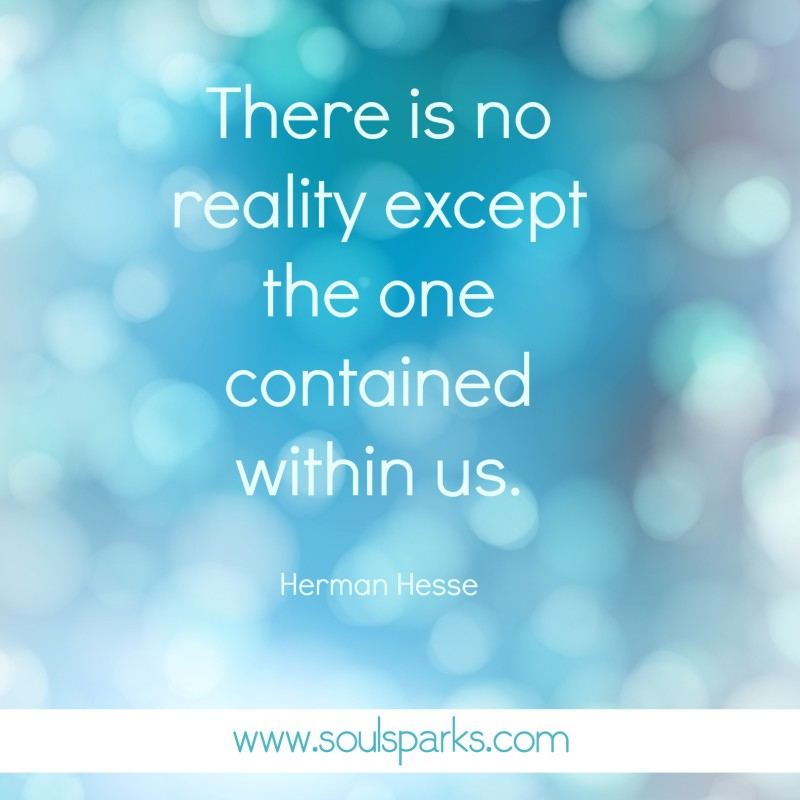 There is no reality except the one contained within us.