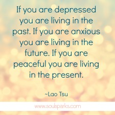 if you are peaceful you are living in the present.