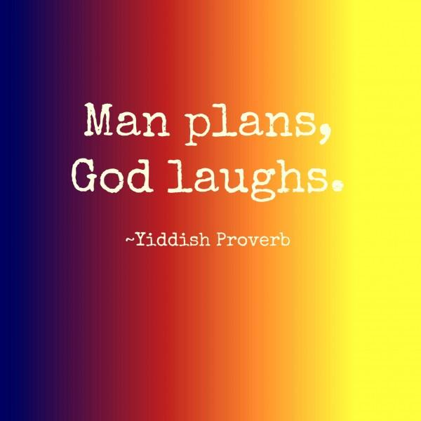man plans, god laughs